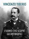 Vincenzo Tiberio - L'uomo che scoprì gli antibiotici
