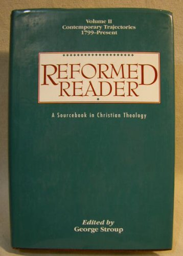 Reformed Reader: A Sourcebook in Christian Theology : Vol 2 Contemporary Trajectories 1799 - Present