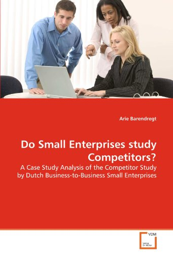 Do Small Enterprises study Competitors? A Case Study Analysis of the Competitor Study by Dutch Business-to-Business Small Enterprises