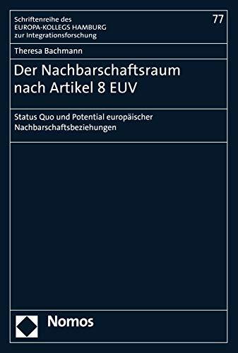 Der Nachbarschaftsraum nach Artikel 8 EUV: Status Quo und Potential europäischer Nachbarschaftsbeziehungen (Schriftenreihe des EUROPA-KOLLEGS HAMBURG zur Integrationsforschung 77)