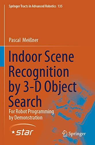 Indoor Scene Recognition by 3-D Object Search: For Robot Programming by Demonstration (Springer Tracts in Advanced Robotics Book 135) (English Edition)