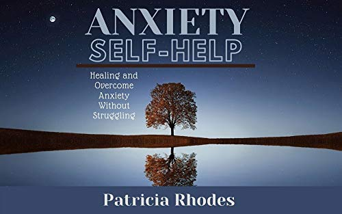 ANXIETY SELF HELP: Healing and Overcome Anxiety Without Struggling: Self Healing Methods to Overcome Anxiety Now, Be More Relaxed and Decrease Stress Levels. (English Edition)
