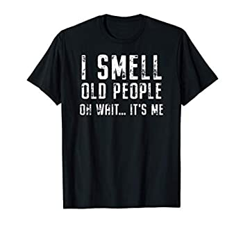 Funny Senior Citizen I smell old people quote Gift T-Shirt