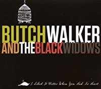 I Liked It Better When You Had by Butch Walker & Black Widows (2010-02-23)
