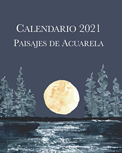 Calendario 2021 Paisajes de Acuarela: Lunes-Domingo Libro de calendario mensual 2021 con pinturas de acuarela de paisajes de temporada