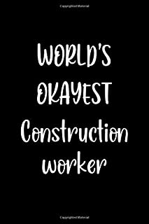 World's Okayest Construction worker: Lined Notebook (lined front and back) Simple and elegant, Funny Gift for men women wo...