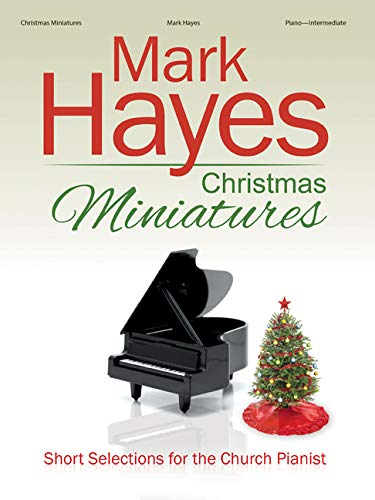 Mark Hayes Christmas Miniatures: Short Selections for the Church Pianist