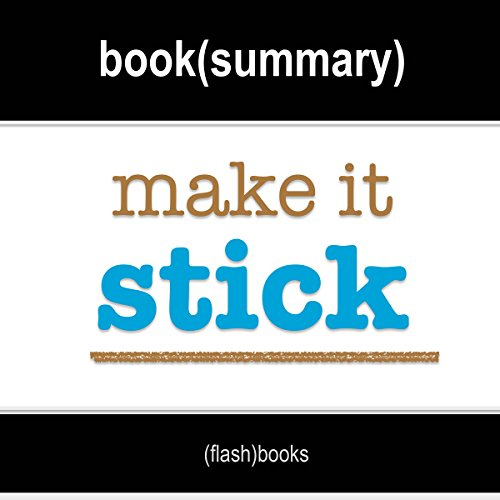 Make It Stick: The Science of Successful Learning by Peter C. Brown, Henry L. Roediger III, Mark A. McDaniel: Book Summary Titelbild