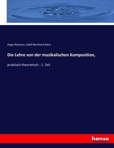 Die Lehre von der musikalischen Komposition,: praktisch theoretisch - 1. Teil
