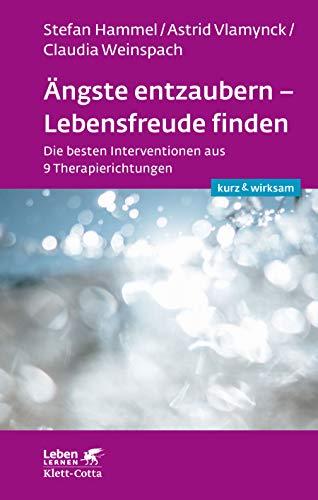 """Ã""""ngste entzaubern - Lebensfreude finden: Die besten Interventionen aus 9 Therapierichtungen (Leben lernen)"""