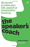 The Speaker's Coach: 60 secrets to make your talk, speech or presentation amazing