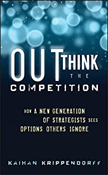 Outthink the Competition: How a New Generation of Strategists Sees Options Others Ignore by [Kaihan Krippendorff]
