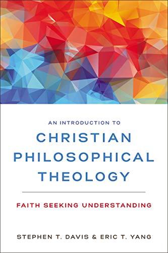 An Introduction to Christian Philosophical Theology: Faith Seeking Understanding