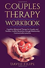 Couples Therapy Workbook: Cognitive-Behavioral Therapy for Couples and Families, Conflict Resolution through Relationship Communication practice.