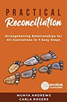 Practical Reconciliation: Strengthening Relationships for All Australians in 7 Easy Steps