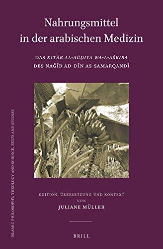 Nahrungsmittel in Der Arabischen Medizin: Das Kitāb Al-Aġḏiya Wa-L-Asriba Des Naǧīb Ad-Dīn As-Samarqandī ... and Science: Texts and Studies, Band 101)