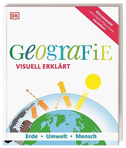 Geografie visuell erklärt: Erde, Umwelt, Mensch. Klimawandel und andere Phänomene verstehen