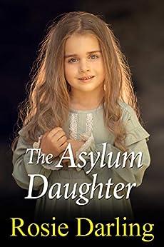 The Asylum Daughter by [Rosie  Darling]