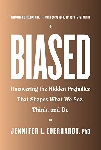 Compare Textbook Prices for Biased: Uncovering the Hidden Prejudice That Shapes What We See, Think, and Do 1st Edition Edition ISBN 9780735224933 by Eberhardt PhD, Jennifer L.