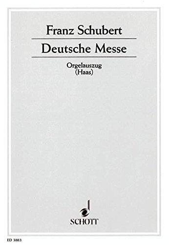 Deutsche Messe: D 872. gemischter Chor (SATB) oder Frauenchor (S/SA) und Orgel oder Orchester oder Blasorchester. Orgelauszug.