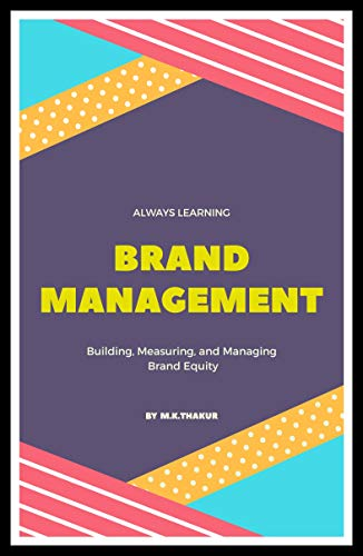 Brand Management: Branding, Measuring, and Managing Brand Equity