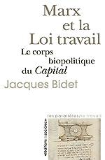 Marx et la Loi travail - Le corps biopolitique du Capital de Jacques Bidet