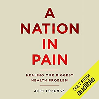 A Nation in Pain     Healing Our Biggest Health Problem              By:                                                                                                                                 Judy Foreman                               Narrated by:                                                                                                                                 Karen White                      Length: 14 hrs and 57 mins     27 ratings     Overall 4.3