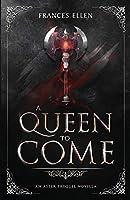 A Queen To Come (An Aster Prequel Novella)