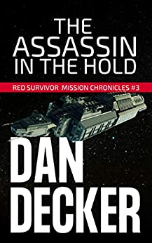 The Assassin in the Hold (Red Survivor Mission Chronicles Book 3) by [Dan Decker]