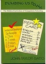 DUMBING US DOWN The Hidden Curriculum of Compulsory Schooling [Unknown Binding]