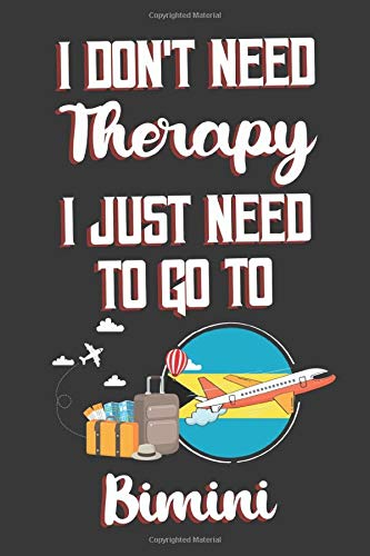 I Don't Need Therapy I Just Need To Go To Bimini: Bimini Travel Notebook | Bimini Vacation Journal | Diary And Logbook Gift | To Do Lists | Outfit ... Much More  | 6x9 (15.24 x 22.86 cm) 120 Pages