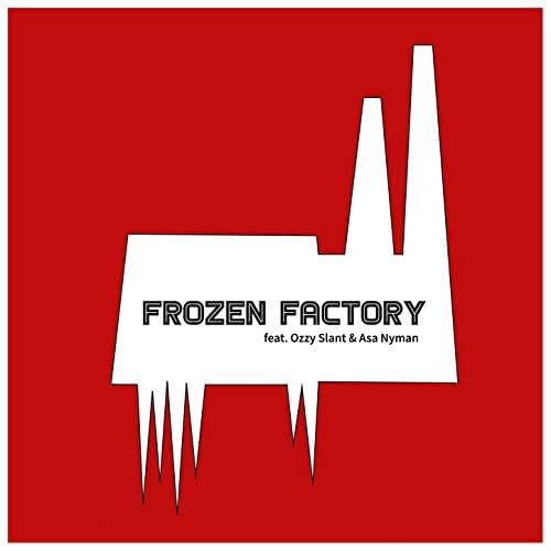 Frozen Factory feat. Ozzy Slant & Asa Nyman