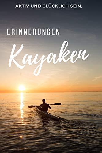Kayaken Erinnerungen: Das 120 Seiten starke linierte Notizbuch, Tagebuch, Fotobuch für die Erinnerungen mit deinem Hobby und Leidenschaft Kayaken.