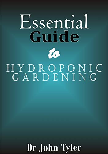 Essential guide to Hydroponic Gardening: A Practical Guide For Beginners To Learn Everything About Hydroponic Gardening (English Edition)