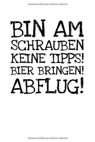 Bin Am Schrauben Keine Tipps! Bier Bringen! Abflu: Notizbuch Journal Tagebuch 100 linierte Seiten | 6x9 Zoll (ca. DIN A5)