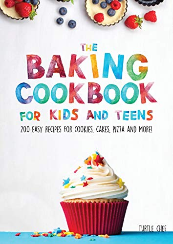The Baking Cookbook for Kids and Teens: 200 Easy Recipes for Cookies, Cakes, Pizza and More!