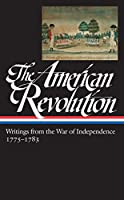 The American Revolution: Writings from the War of Independence 1775-1783 (LOA #123) (Library of America: The American Revolution Collection)