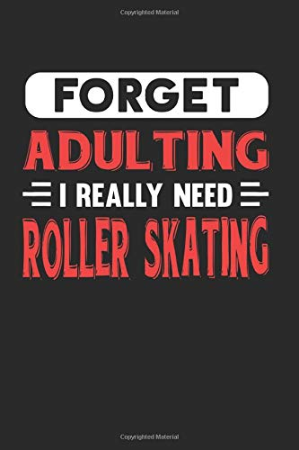 Forget Adulting I Really Need Roller Skating: Blank Lined Journal Notebook for Roller Skating Lovers