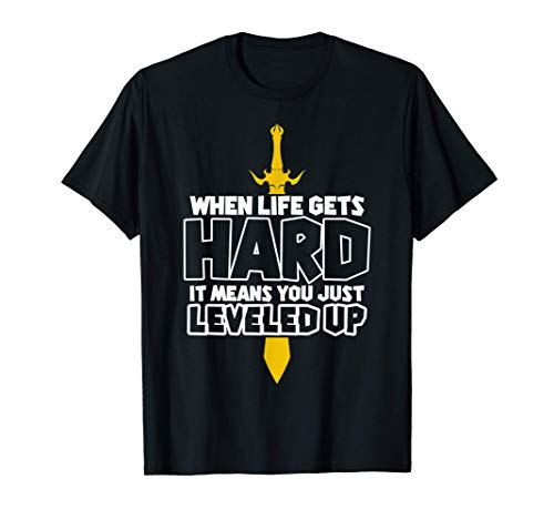 When Life Gets Hard It Means You Just Leveled Up Video Game T-Shirt