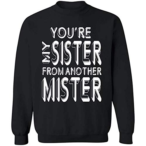 cakomala You're My Sister from Another Mister Sweatshirt