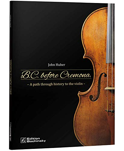 B.C. Before Cremona: A path through history to the violin