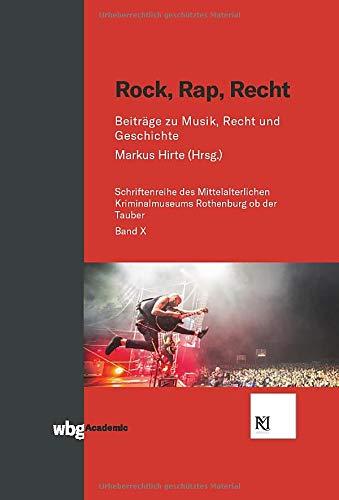 Rock, Rap, Recht: Beiträge zu Musik, Recht und Geschichte (Schriften des Mittelalterlichen Kriminalmuseums Rothenburg ob der Tauber)