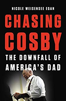 Chasing Cosby: The Downfall of America's Dad by [Nicole Weisensee Egan]
