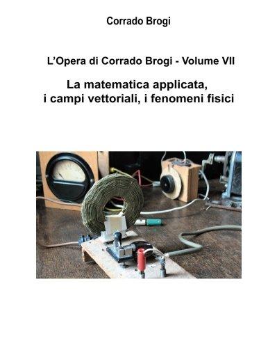 L'Opera di Corrado Brogi - Volume VII: La matematica applicata, i campi vettoriali, i fenomeni fisici (Volume 7) (Italian Edition)