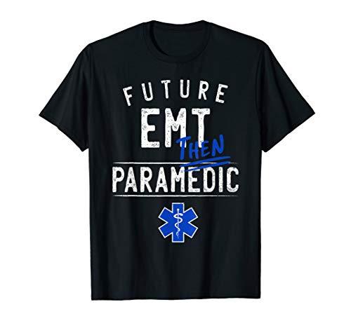 Future EMT Then Paramedic EMS First Responder Gift T-Shirt