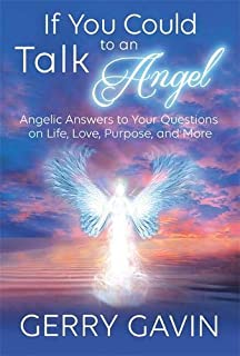 If You Could Talk to an Angel: Angelic Answers to Your Questions on Life, Love, Purpose, and More