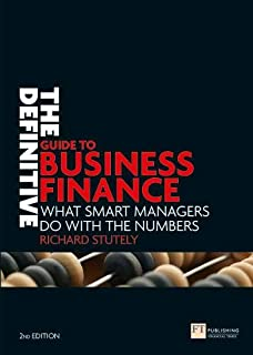 The Definitive Guide to Business Finance: What smart managers do with the numbers