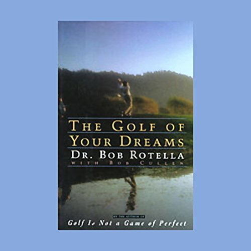 The Golf of Your Dreams                   De :                                                                                                                                 Dr. Bob Rotella,                                                                                        Bob Cullen                               Lu par :                                                                                                                                 Dr. Bob Rotella                      Durée : 1 h et 34 min     Pas de notations     Global 0,0
