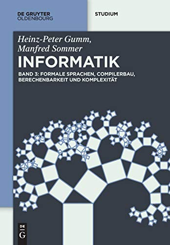 Heinz-Peter Gumm; Manfred Sommer: Grundlagen der Informatik: Formale Sprachen, Compilerbau, Berechenbarkeit und Komplexität (De Gruyter Studium)