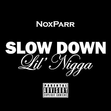 Slow Down (Lil Nigga)